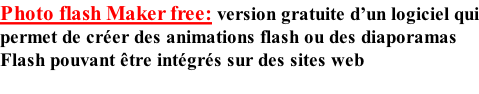 Photo flash Maker free: version gratuite d'un logiciel qui permet de créer des animations flash ou des diaporamas  Flash pouvant être intégrés sur des sites web